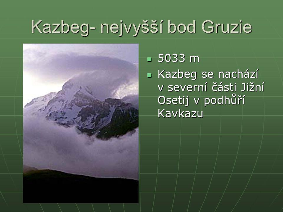 Kazbeg- nejvyšší bod Gruzie 5033 m 5033 m Kazbeg se nachází v severní části Jižní Osetij v podhůří Kavkazu Kazbeg se nachází v severní části Jižní Ose