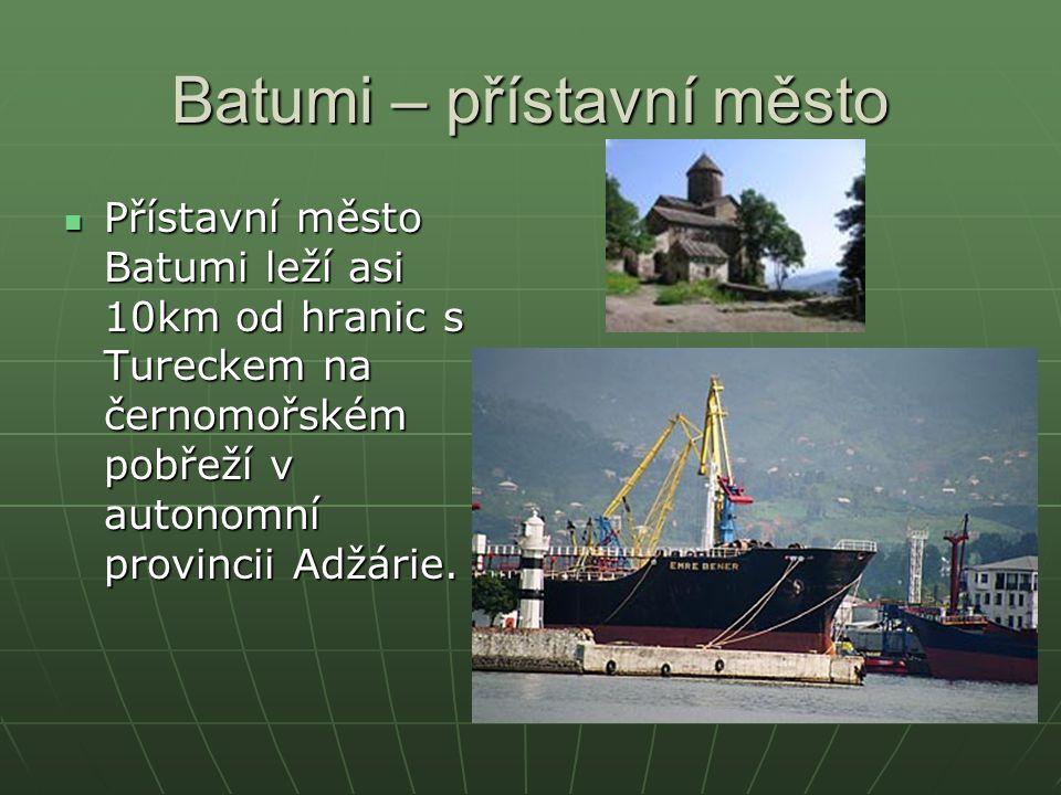 Batumi – přístavní město Přístavní město Batumi leží asi 10km od hranic s Tureckem na černomořském pobřeží v autonomní provincii Adžárie. Přístavní mě