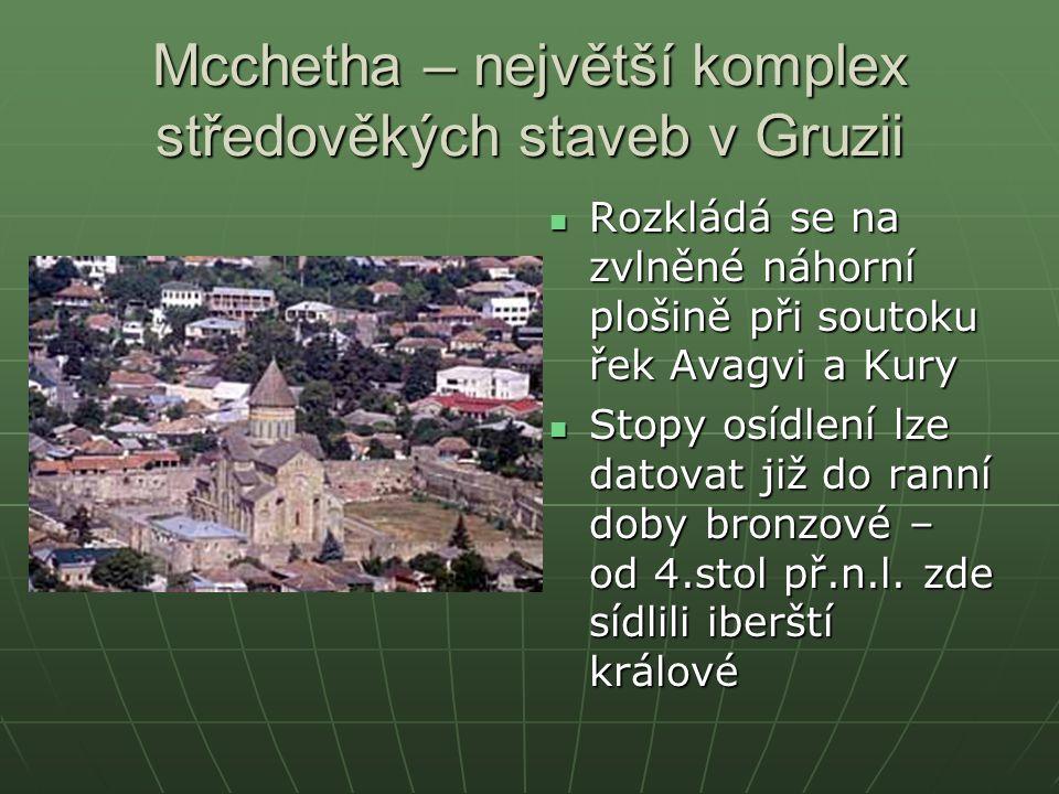 Mcchetha – největší komplex středověkých staveb v Gruzii Rozkládá se na zvlněné náhorní plošině při soutoku řek Avagvi a Kury Rozkládá se na zvlněné n