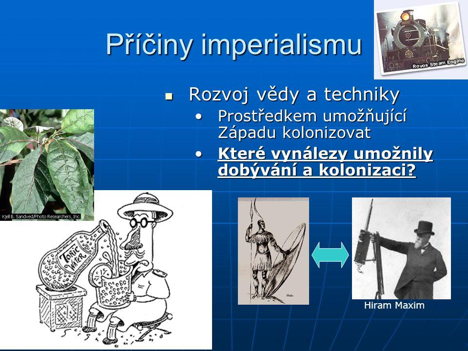 Příčiny imperialismu Rozvoj vědy a techniky Prostředkem umožňující Západu kolonizovat Které vynálezy umožnily dobývání a kolonizaci? Hiram Maxim