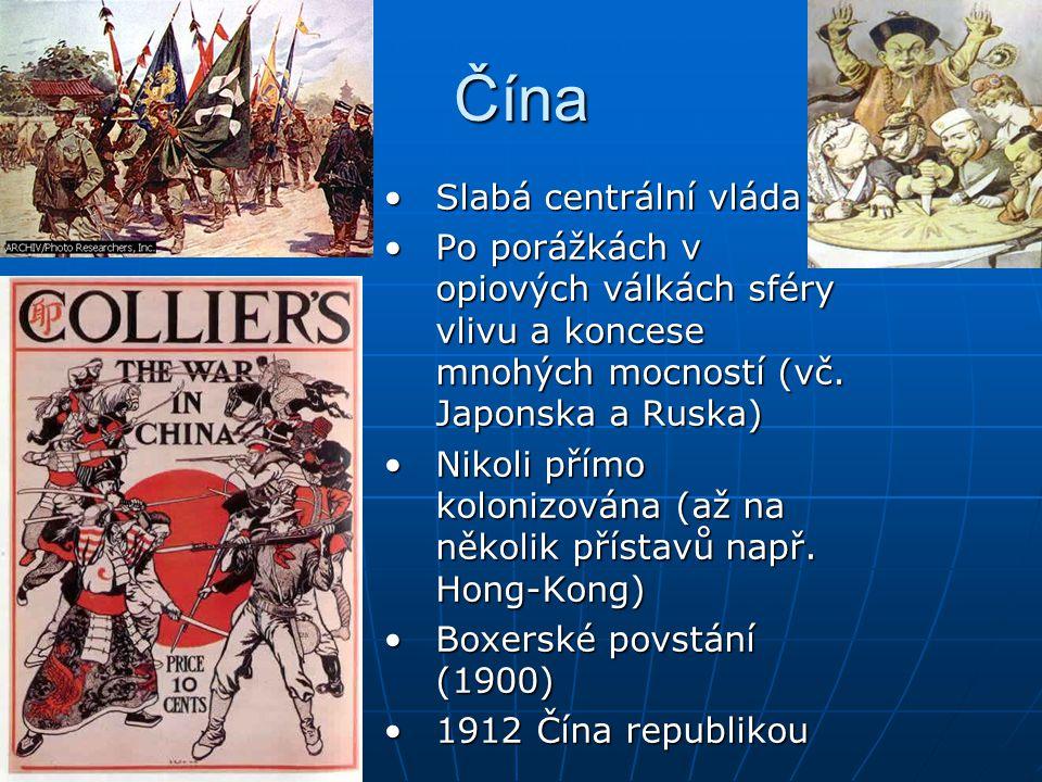 Čína Slabá centrální vláda Po porážkách v opiových válkách sféry vlivu a koncese mnohých mocností (vč. Japonska a Ruska) Nikoli přímo kolonizována (až