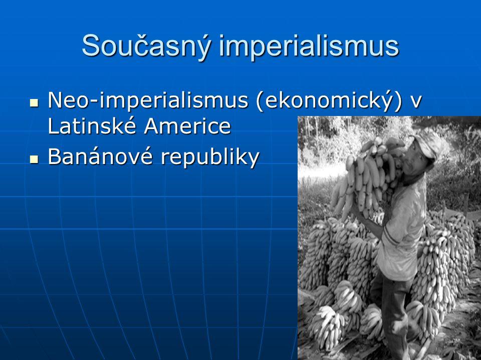 Současný imperialismus Neo-imperialismus (ekonomický) v Latinské Americe Neo-imperialismus (ekonomický) v Latinské Americe Banánové republiky Banánové