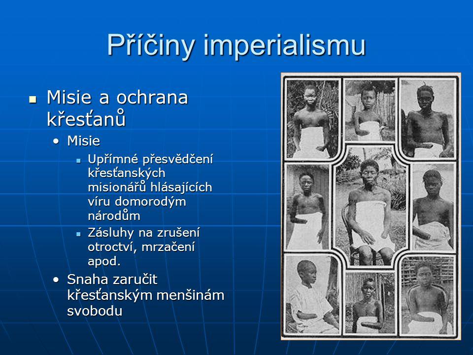 Příčiny imperialismu Misie a ochrana křesťanů Misie a ochrana křesťanů MisieMisie Upřímné přesvědčení křesťanských misionářů hlásajících víru domorodý