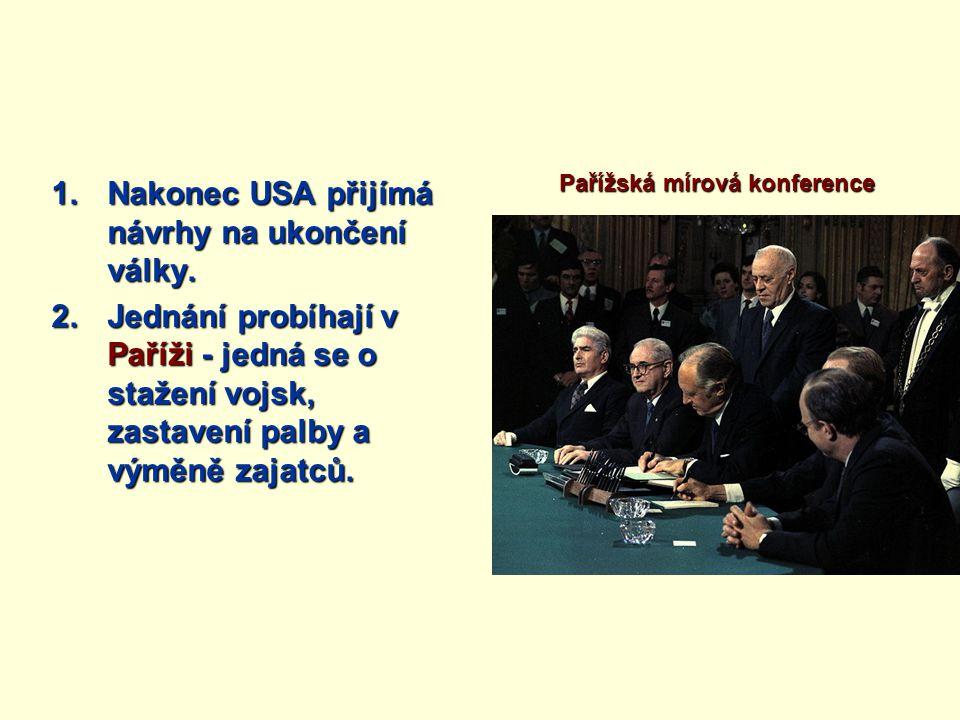 1.Nakonec USA přijímá návrhy na ukončení války. 2.Jednání probíhají v Paříži - jedná se o stažení vojsk, zastavení palby a výměně zajatců. Pařížská mí