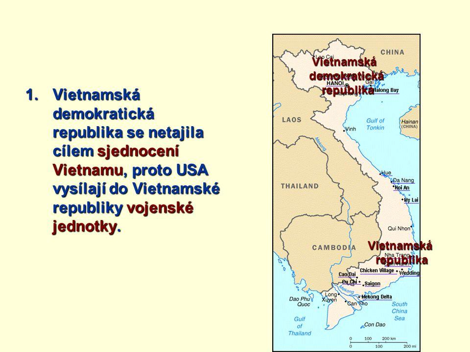 1.Vietnamská demokratická republika se netajila cílem sjednocení Vietnamu, proto USA vysílají do Vietnamské republiky vojenské jednotky. Vietnamskádem