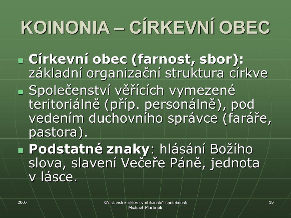 2007 Křesťanské církve v občanské společnosti Michael Martinek 19 KOINONIA – CÍRKEVNÍ OBEC Církevní obec (farnost, sbor): základní organizační struktu
