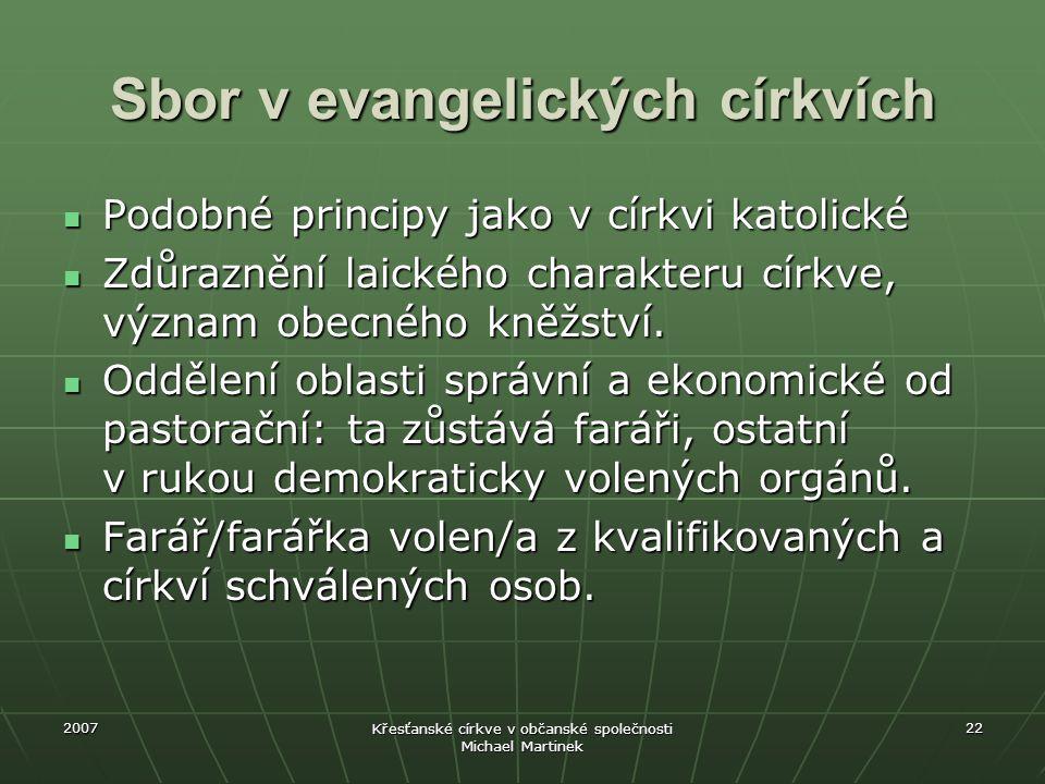 2007 Křesťanské církve v občanské společnosti Michael Martinek 22 Sbor v evangelických církvích Podobné principy jako v církvi katolické Podobné princ