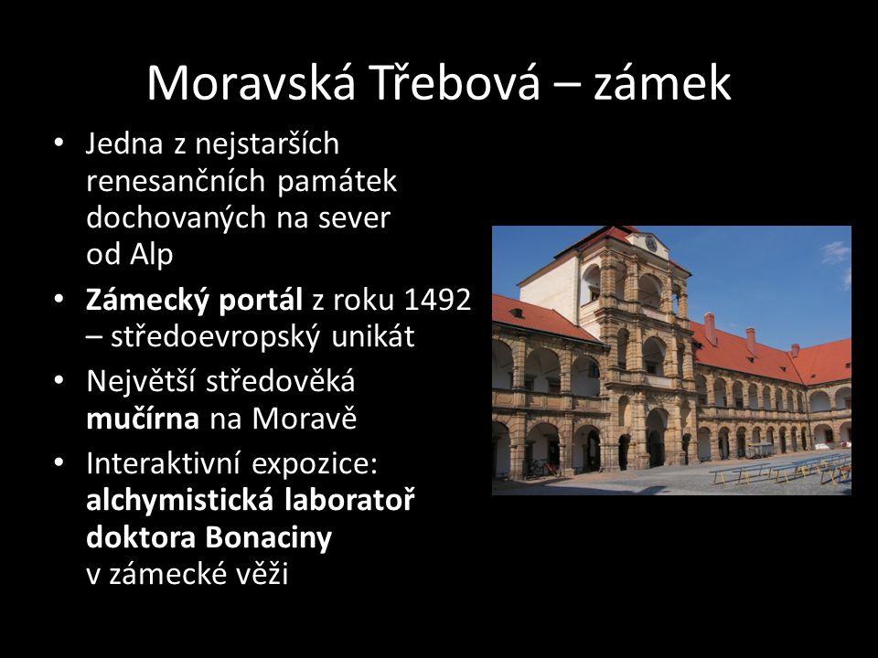 Moravská Třebová – zámek Jedna z nejstarších renesančních památek dochovaných na sever od Alp Zámecký portál z roku 1492 – středoevropský unikát Nejvě