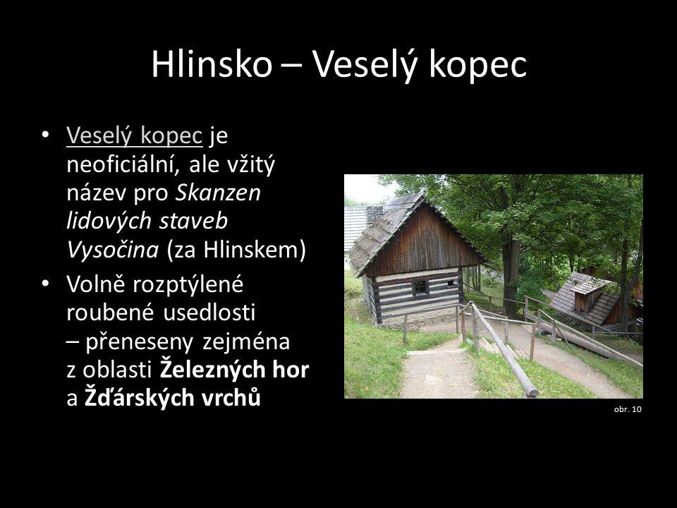 Hlinsko – Veselý kopec Veselý kopec je neoficiální, ale vžitý název pro Skanzen lidových staveb Vysočina (za Hlinskem) Veselý kopec Volně rozptýlené roubené usedlosti – přeneseny zejména z oblasti Železných hor a Žďárských vrchů obr.