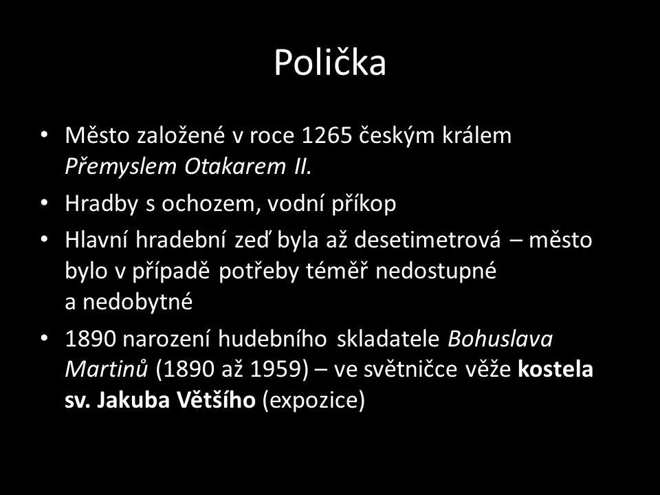 Polička Město založené v roce 1265 českým králem Přemyslem Otakarem II. Hradby s ochozem, vodní příkop Hlavní hradební zeď byla až desetimetrová – měs