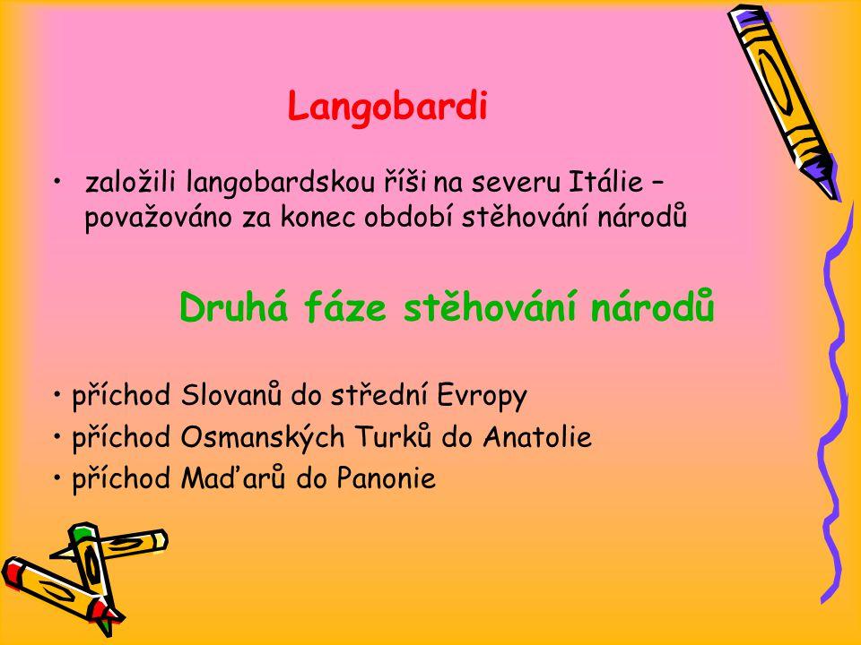 Langobardi založili langobardskou říši na severu Itálie – považováno za konec období stěhování národů Druhá fáze stěhování národů příchod Slovanů do střední Evropy příchod Osmanských Turků do Anatolie příchod Maďarů do Panonie