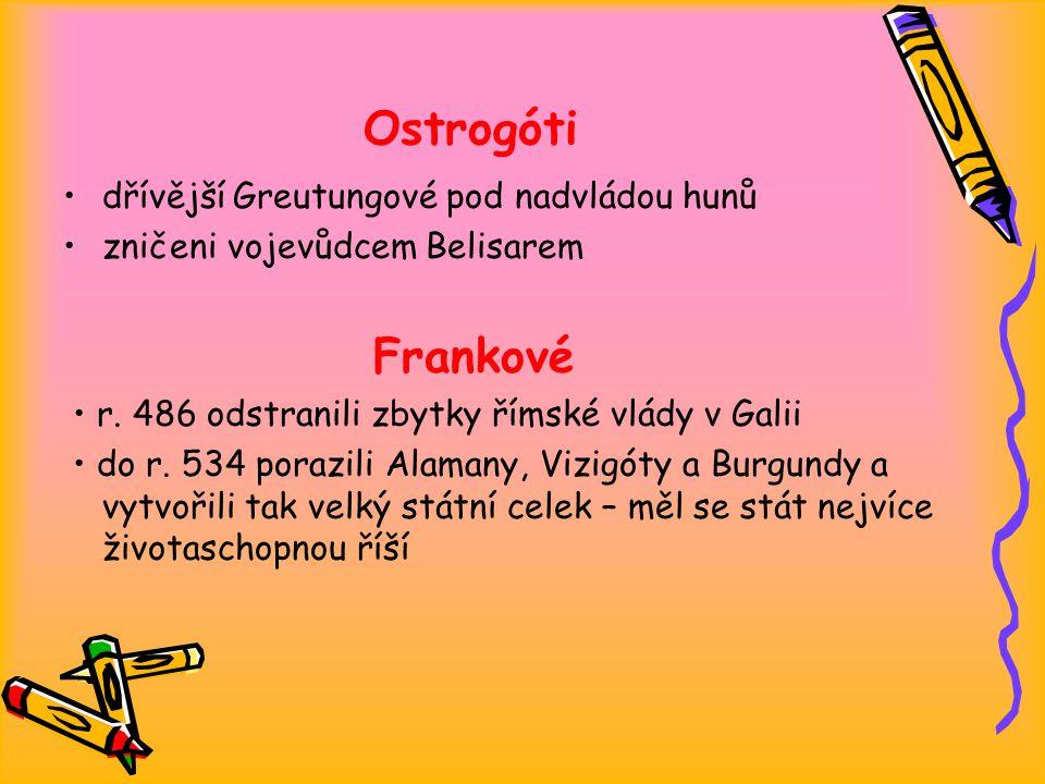 Ostrogóti dřívější Greutungové pod nadvládou hunů zničeni vojevůdcem Belisarem Frankové r.