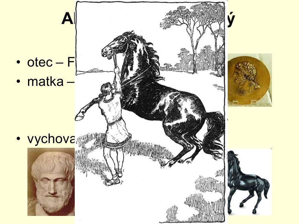 Alexandr Makedonský (336 – 323 př.n.l.) otec – Filip II. Makedonský matka – Olympias vychovatel – filozof Aristoteles