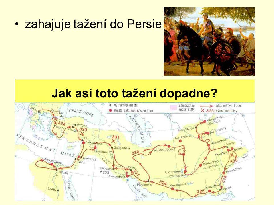 zahajuje tažení do Persie Jak asi toto tažení dopadne?