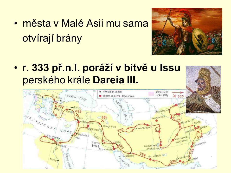 města v Malé Asii mu sama otvírají brány r. 333 př.n.l. poráží v bitvě u Issu perského krále Dareia III.