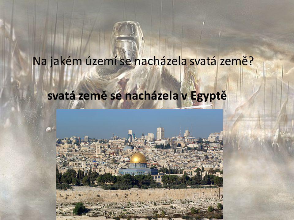 Na jakém území se nacházela svatá země? svatá země se nacházela v Egyptě