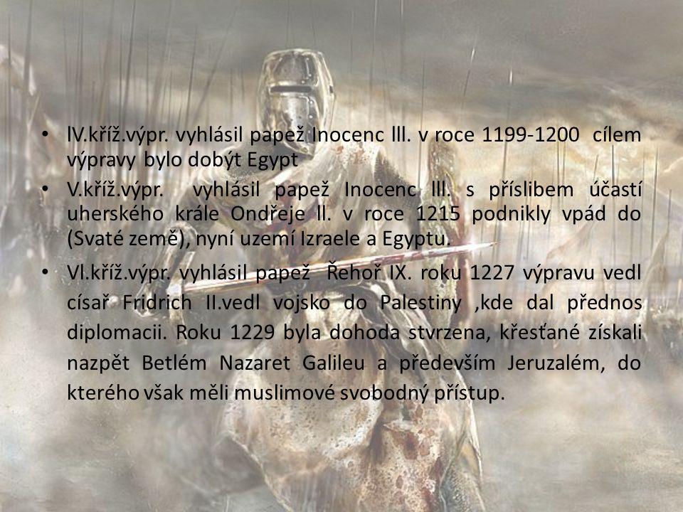 lV.kříž.výpr. vyhlásil papež Inocenc lll. v roce 1199-1200 cílem výpravy bylo dobýt Egypt V.kříž.výpr. vyhlásil papež Inocenc lll. s příslibem účastí