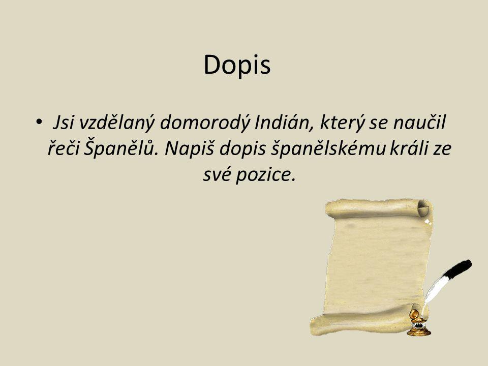 Dopis Jsi vzdělaný domorodý Indián, který se naučil řeči Španělů. Napiš dopis španělskému králi ze své pozice.