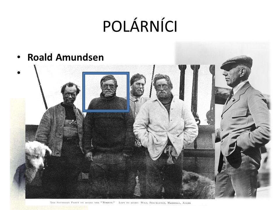POLÁRNÍCI Roald Amundsen Sir E.Henry Shackleton