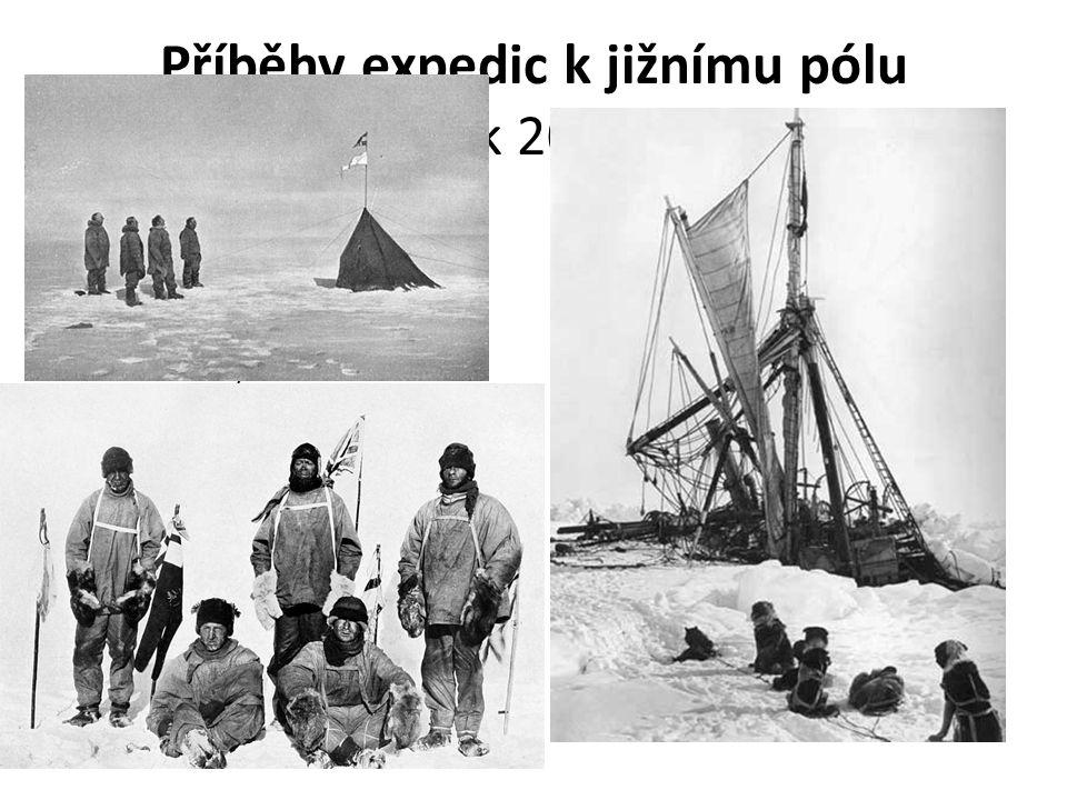 Příběhy expedic k jižnímu pólu počátek 20. století 1. Amundsenova expedice úspěšná Norsko Loď Fram Stali se slavnými 2. Scottova expedice neúspěšná Br