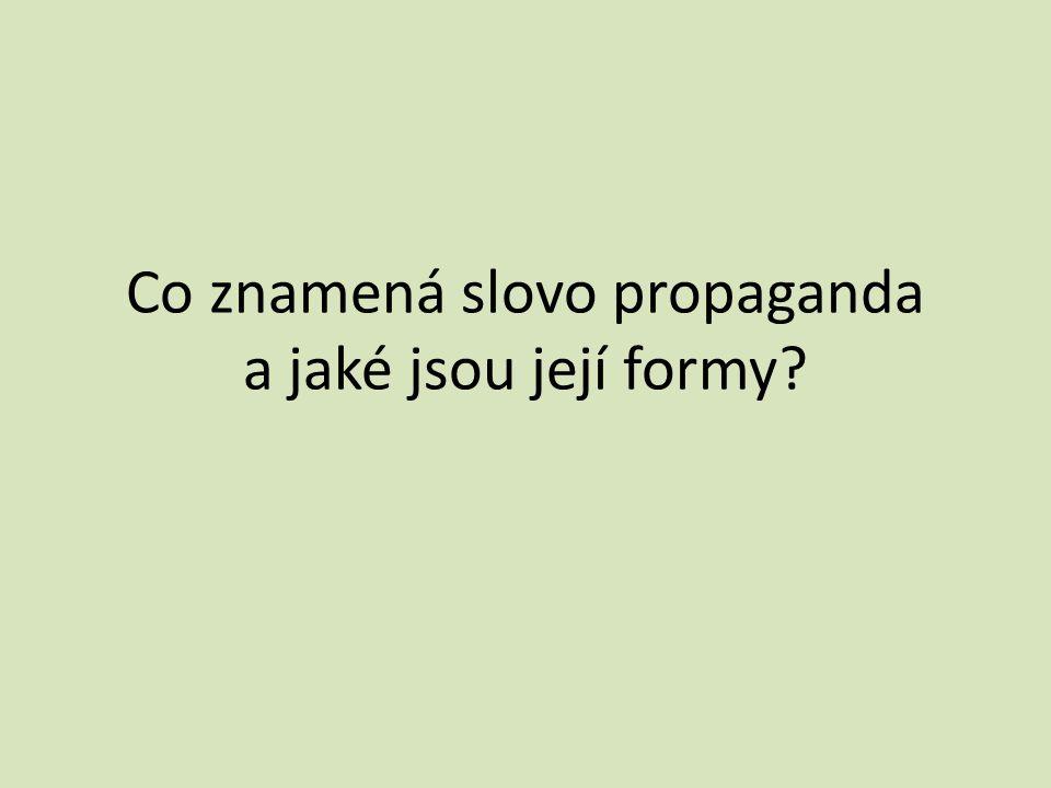 Co znamená slovo propaganda a jaké jsou její formy
