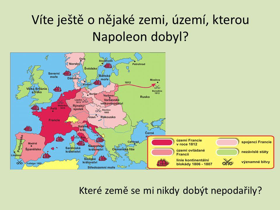 Víte ještě o nějaké zemi, území, kterou Napoleon dobyl Které země se mi nikdy dobýt nepodařily