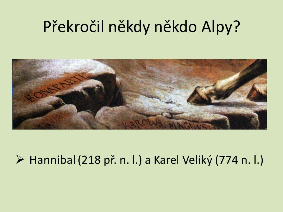 Překročil někdy někdo Alpy  Hannibal (218 př. n. l.) a Karel Veliký (774 n. l.)