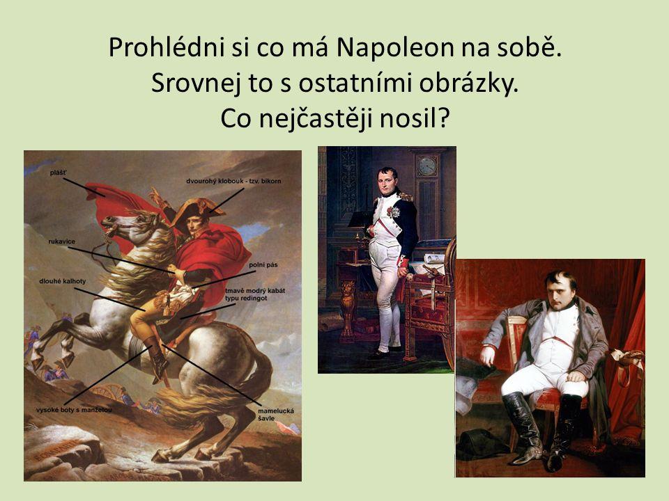 Prohlédni si co má Napoleon na sobě. Srovnej to s ostatními obrázky. Co nejčastěji nosil