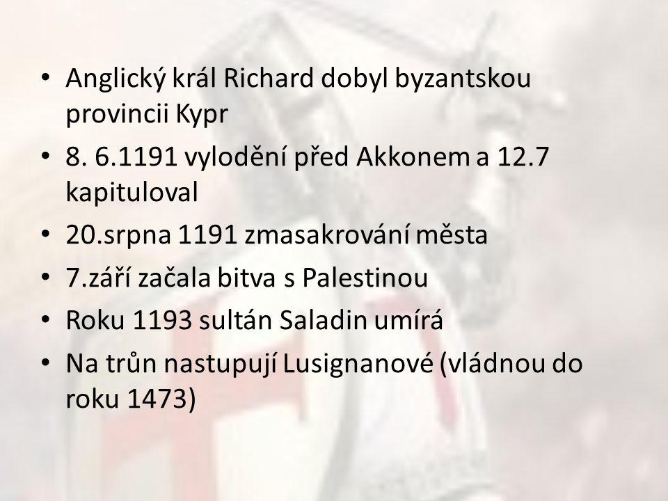 Anglický král Richard dobyl byzantskou provincii Kypr 8. 6.1191 vylodění před Akkonem a 12.7 kapituloval 20.srpna 1191 zmasakrování města 7.září začal