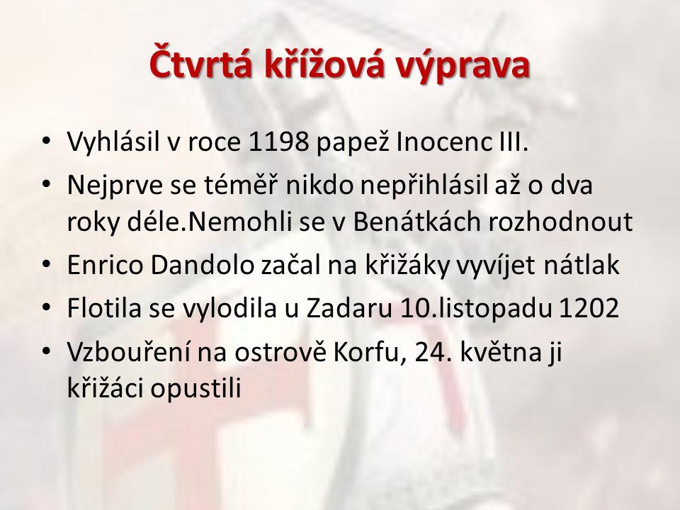 Čtvrtá křížová výprava Vyhlásil v roce 1198 papež Inocenc III. Nejprve se téměř nikdo nepřihlásil až o dva roky déle.Nemohli se v Benátkách rozhodnout