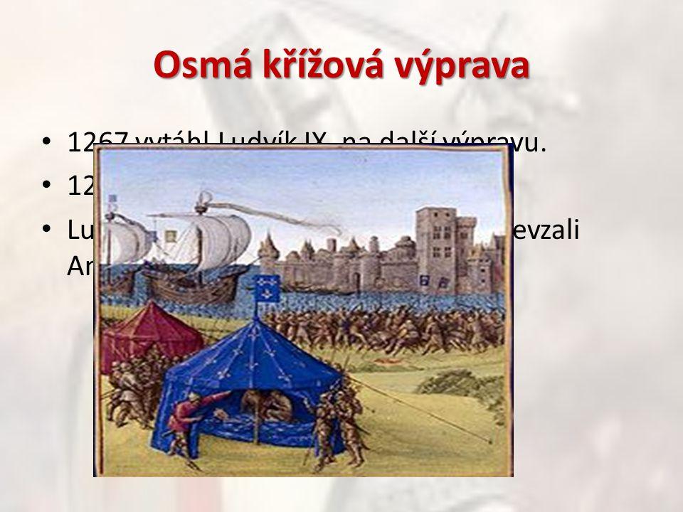 Osmá křížová výprava 1267 vytáhl Ludvík IX. na další výpravu. 1270 se vylodili na africkém pobřeží Ludvík zemřel na úplavici,výpravu převzali Angličan
