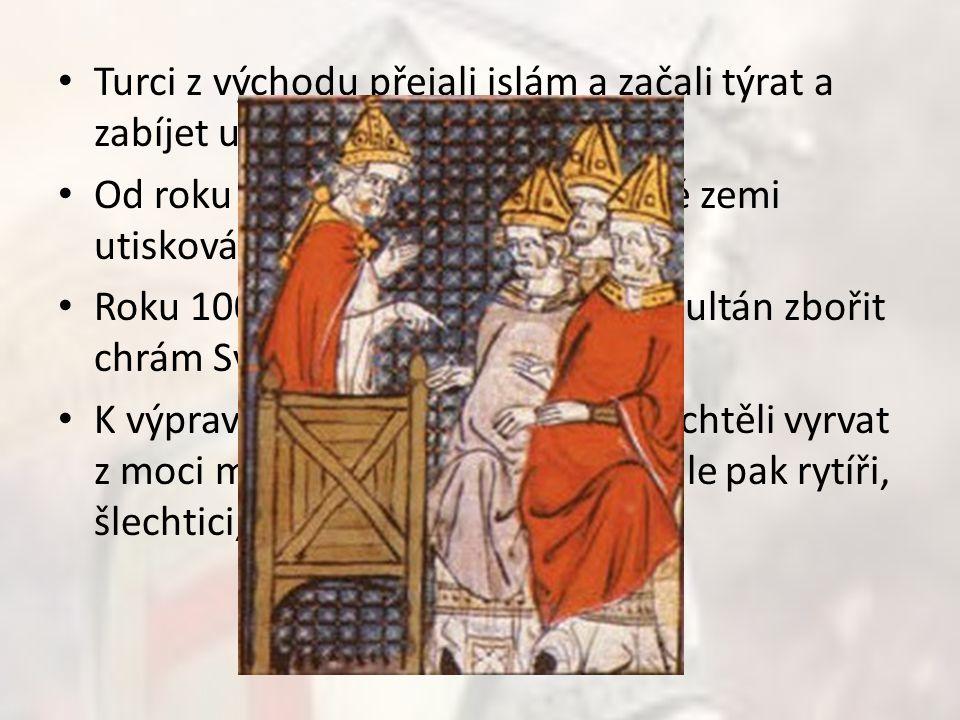 Turci z východu přejali islám a začali týrat a zabíjet usedlé křesťany. Od roku 970 byli křesťané ve Svaté zemi utiskováni Roku 1009 dokonce nechal je