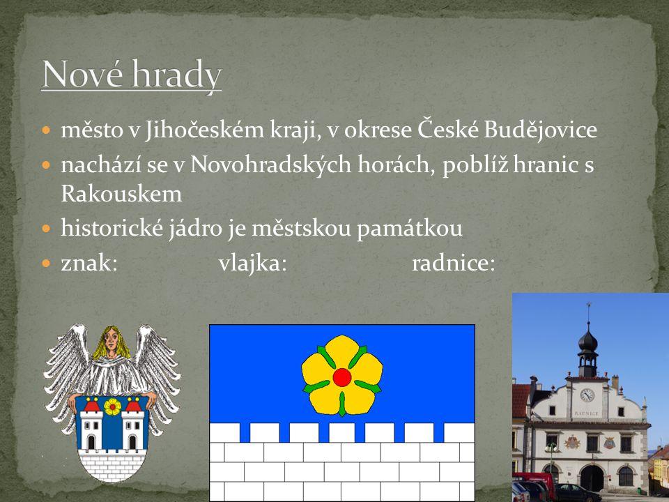 město v Jihočeském kraji, v okrese České Budějovice nachází se v Novohradských horách, poblíž hranic s Rakouskem historické jádro je městskou památkou znak: vlajka: radnice: