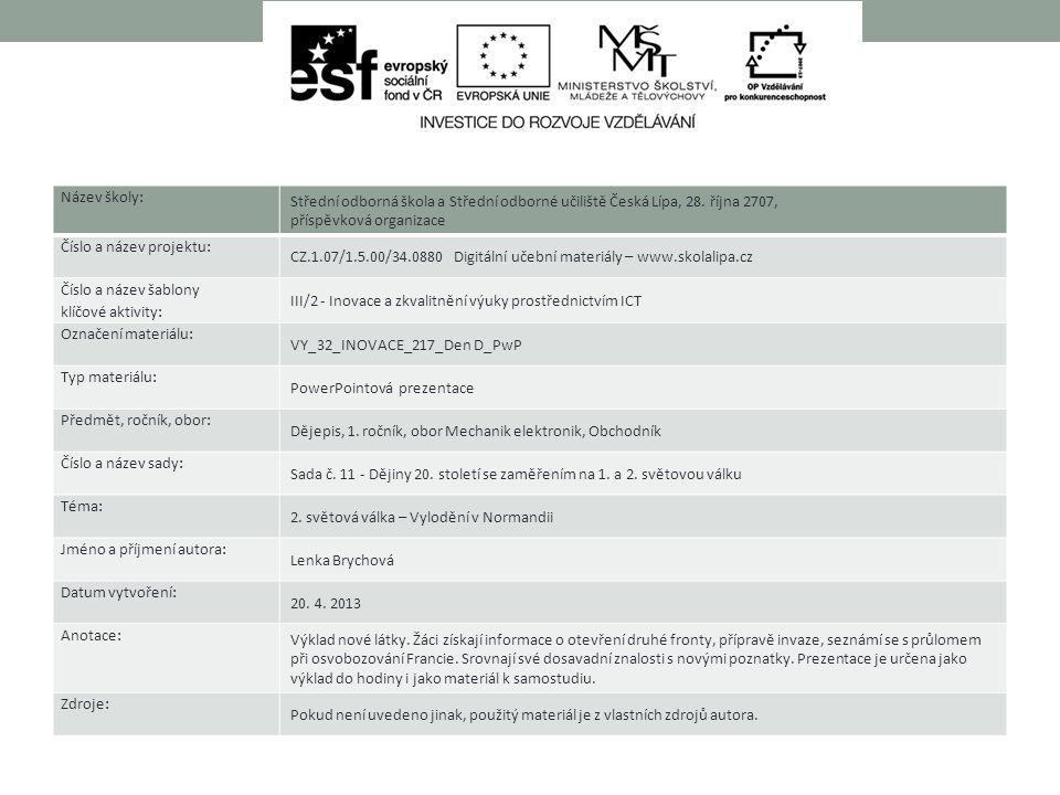 Název školy: Střední odborná škola a Střední odborné učiliště Česká Lípa, 28. října 2707, příspěvková organizace Číslo a název projektu: CZ.1.07/1.5.0