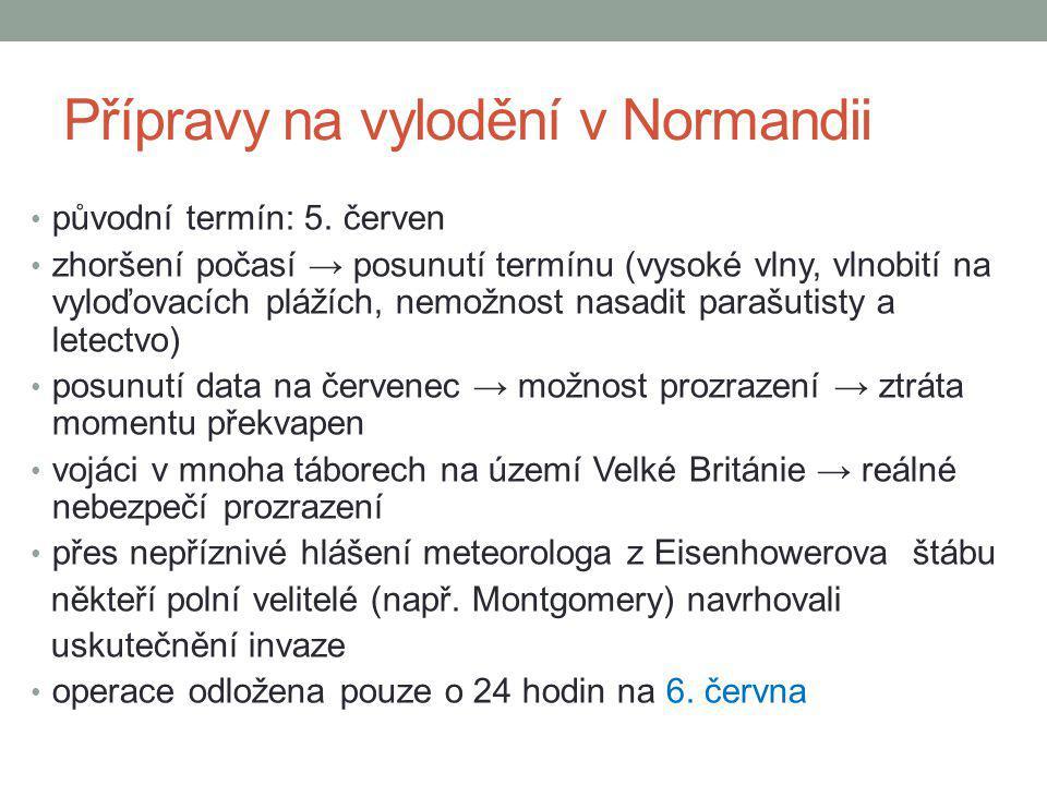 Přípravy na vylodění v Normandii původní termín: 5. červen zhoršení počasí → posunutí termínu (vysoké vlny, vlnobití na vyloďovacích plážích, nemožnos