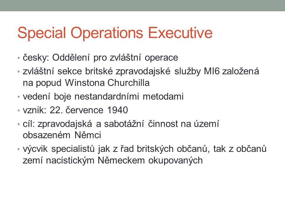 Special Operations Executive česky: Oddělení pro zvláštní operace zvláštní sekce britské zpravodajské služby MI6 založená na popud Winstona Churchilla