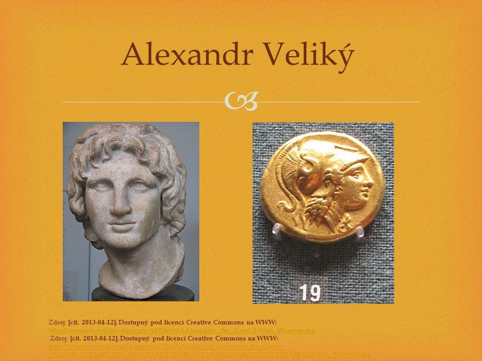  Alexandr Veliký Zdroj: [cit. 2013-04-12]. Dostupný pod licencí Creative Commons na WWW: http://commons.wikimedia.org/wiki/File%3AAlexander_the_Great