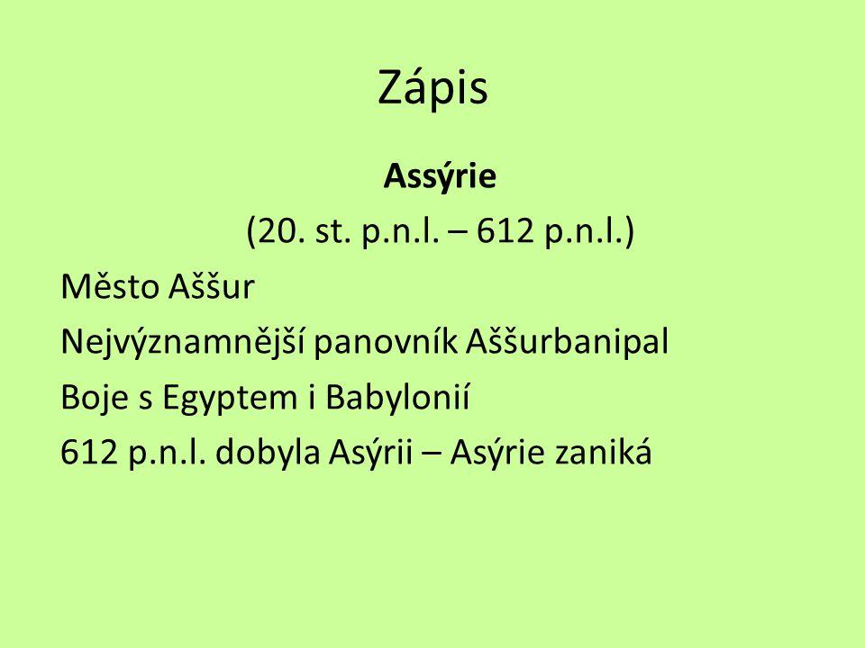 Zápis Assýrie (20. st. p.n.l. – 612 p.n.l.) Město Aššur Nejvýznamnější panovník Aššurbanipal Boje s Egyptem i Babylonií 612 p.n.l. dobyla Asýrii – Asý