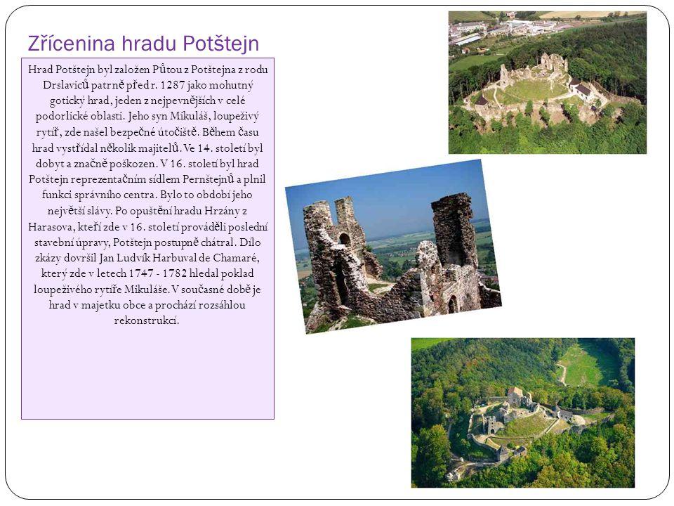 Zřícenina hradu Potštejn Hrad Potštejn byl založen P ů tou z Potštejna z rodu Drslavic ů patrn ě p ř ed r. 1287 jako mohutný gotický hrad, jeden z nej