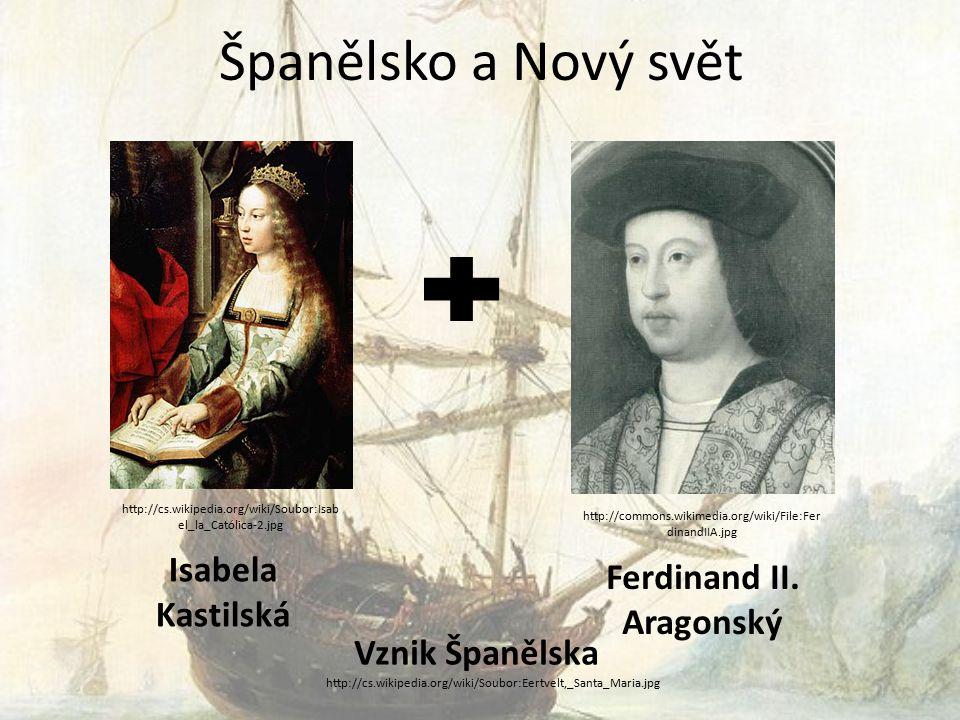 Španělsko a Nový svět Isabela Kastilská Ferdinand II.