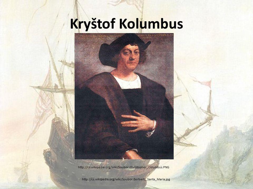 Kryštof Kolumbus http://cs.wikipedia.org/wiki/Soubor:Eertvelt,_Santa_Maria.jpg http://cs.wikipedia.org/wiki/Soubor:Christopher_Columbus.PNG