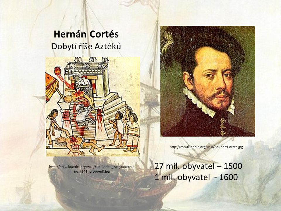 Hernán Cortés Dobytí říše Aztéků 27 mil.obyvatel – 1500 1 mil.