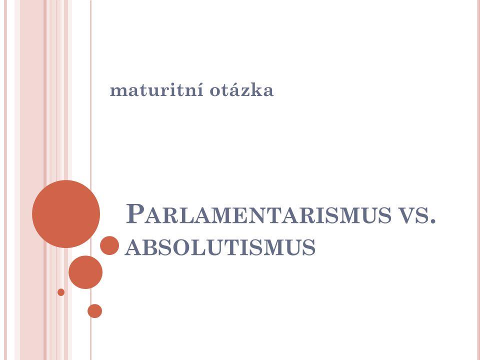 P ARLAMENTARISMUS VS. ABSOLUTISMUS maturitní otázka