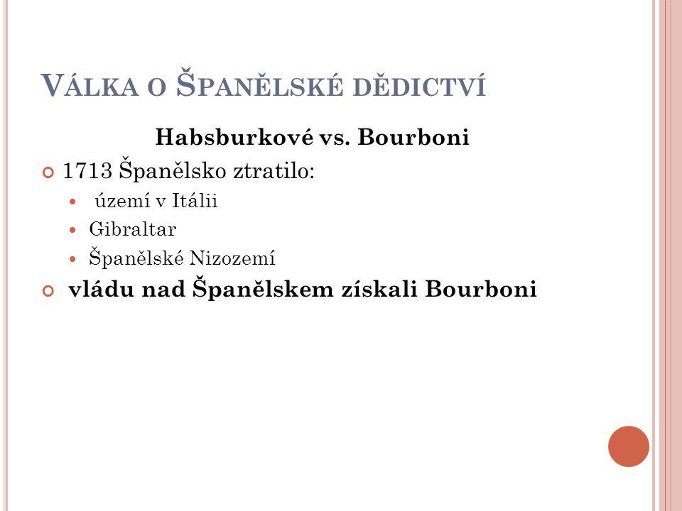 V ÁLKA O Š PANĚLSKÉ DĚDICTVÍ Habsburkové vs.