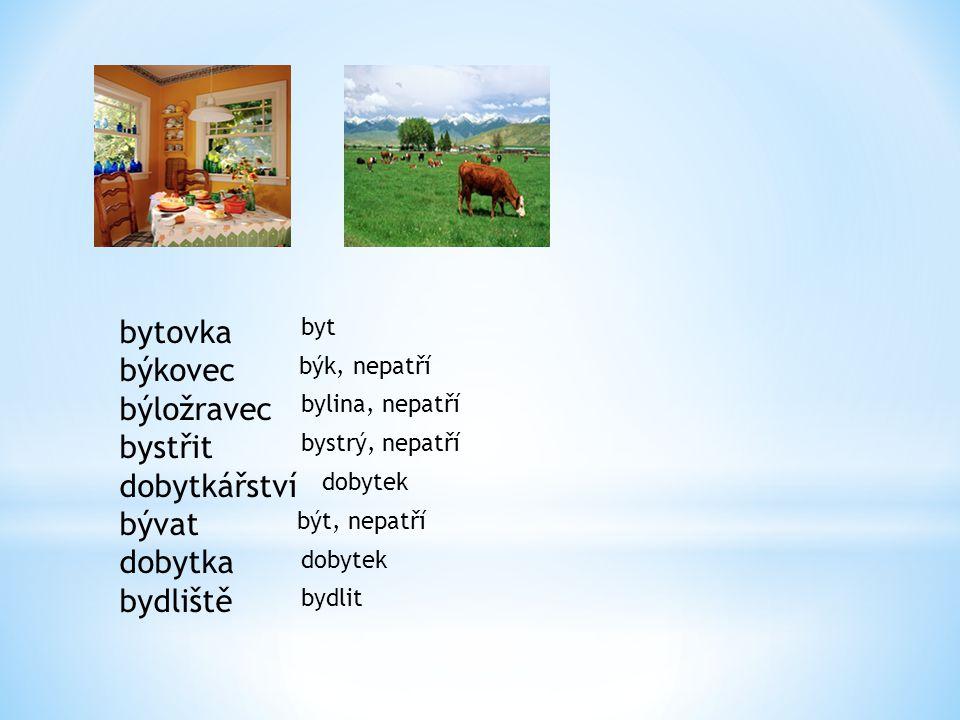bytovka býkovec býložravec bystřit dobytkářství bývat dobytka bydliště byt býk, nepatří bylina, nepatří bystrý, nepatří dobytek být, nepatří dobytek b