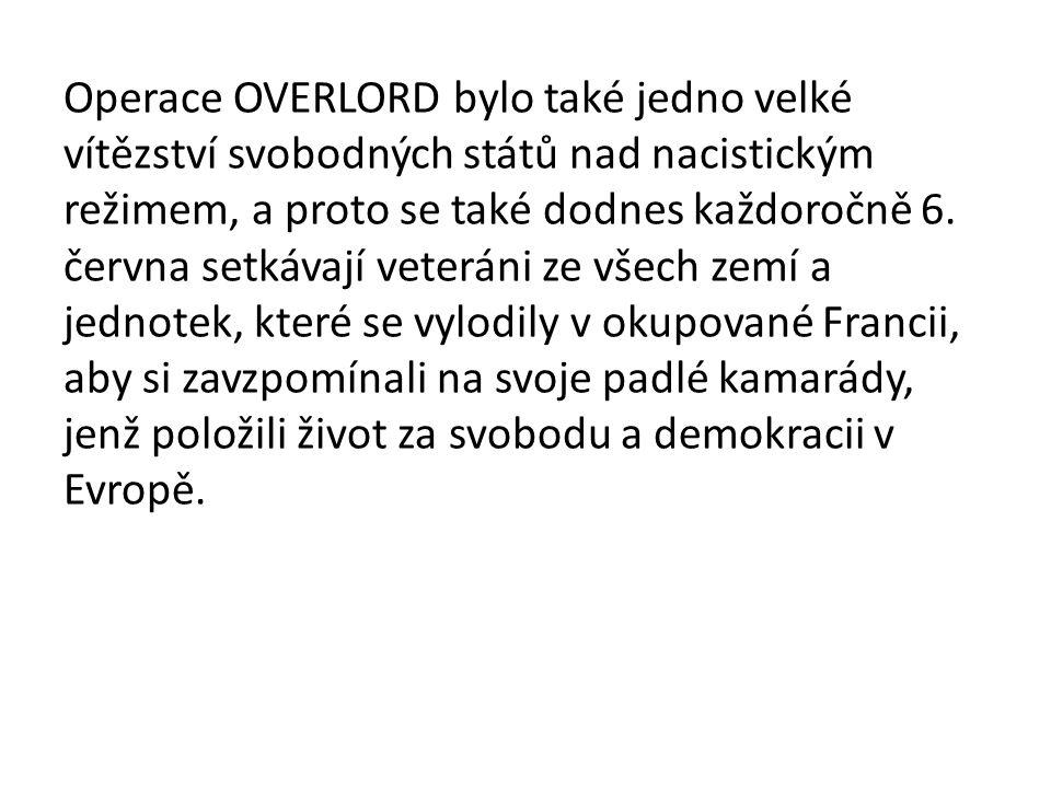 Operace OVERLORD bylo také jedno velké vítězství svobodných států nad nacistickým režimem, a proto se také dodnes každoročně 6.