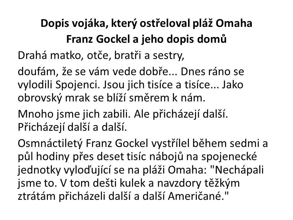 Dopis vojáka, který ostřeloval pláž Omaha Franz Gockel a jeho dopis domů Drahá matko, otče, bratři a sestry, doufám, že se vám vede dobře...