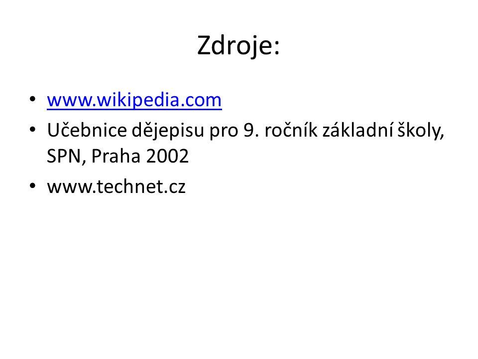 Zdroje: www.wikipedia.com Učebnice dějepisu pro 9.