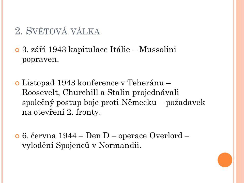 2.S VĚTOVÁ VÁLKA 3. září 1943 kapitulace Itálie – Mussolini popraven.