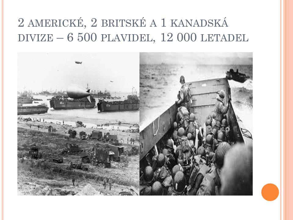 2 AMERICKÉ, 2 BRITSKÉ A 1 KANADSKÁ DIVIZE – 6 500 PLAVIDEL, 12 000 LETADEL